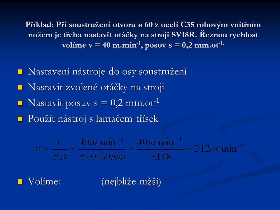 Příklad: Při soustružení otvoru ø 60 z oceli C35 rohovým vnitřním nožem je třeba nastavit otáčky na stroji SV18R. Řeznou rychlost volíme v = 40 m.min