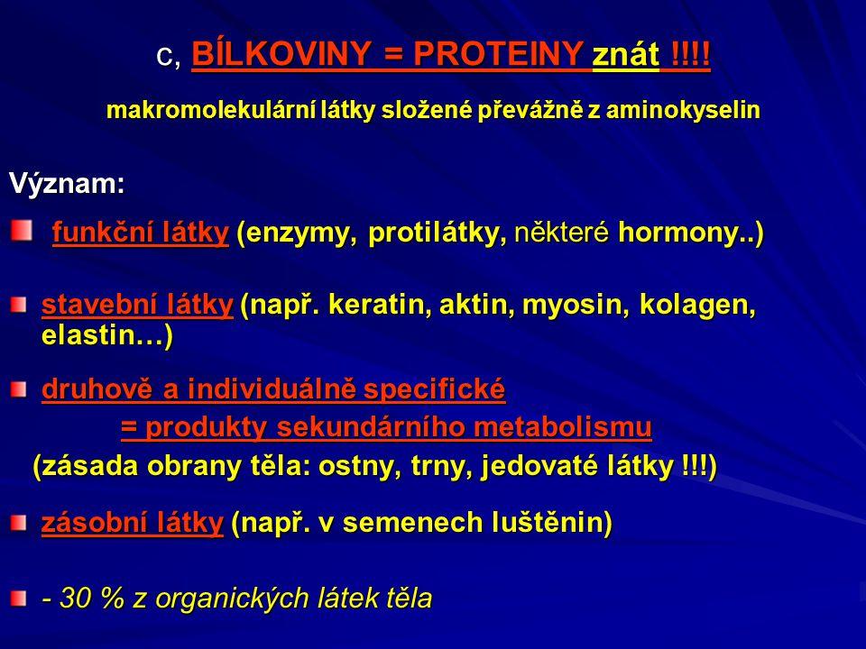c, BÍLKOVINY = PROTEINY znát !!!! makromolekulární látky složené převážně z aminokyselin Význam: funkční látky (enzymy, protilátky, některé hormony..)