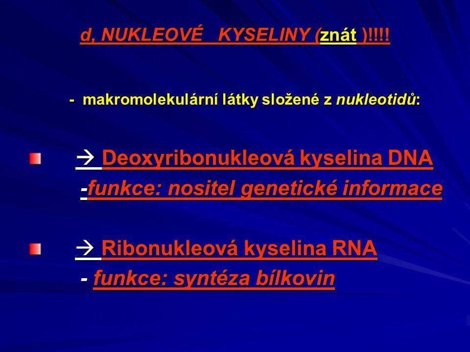 d, NUKLEOVÉ KYSELINY (znát )!!!! - makromolekulární látky složené z nukleotidů: - makromolekulární látky složené z nukleotidů:  Deoxyribonukleová kys