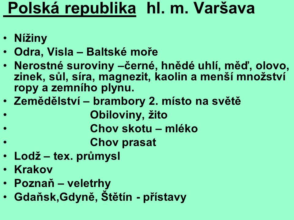 Polská republika hl. m. Varšava Nížiny Odra, Visla – Baltské moře Nerostné suroviny –černé, hnědé uhlí, měď, olovo, zinek, sůl, síra, magnezit, kaolin