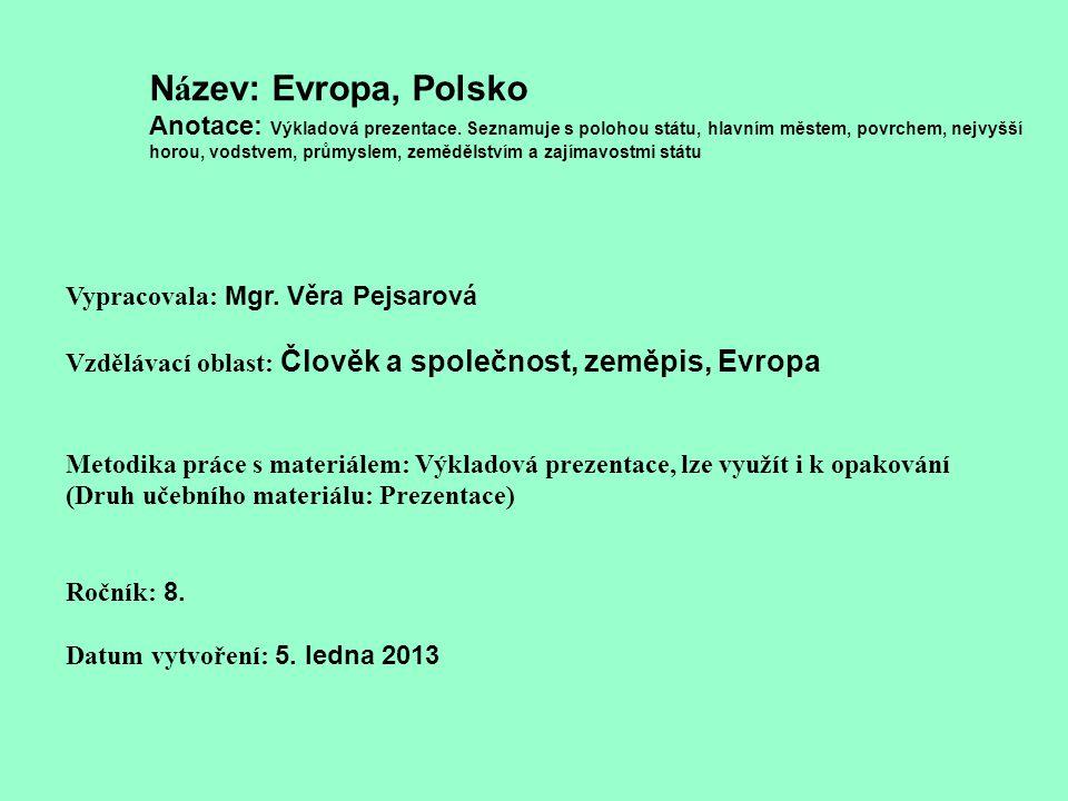 N á zev: Evropa, Polsko Anotace: Výkladová prezentace. Seznamuje s polohou státu, hlavním městem, povrchem, nejvyšší horou, vodstvem, průmyslem, zeměd