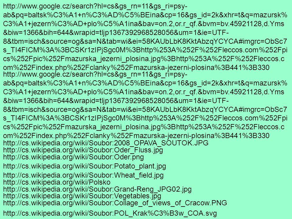 http://www.google.cz/search?hl=cs&gs_rn=11&gs_ri=psy- ab&pq=baltsk%C3%A1+n%C3%AD%C5%BEina&cp=16&gs_id=2k&xhr=t&q=mazursk% C3%A1+jezern%C3%AD+plo%C5%A1