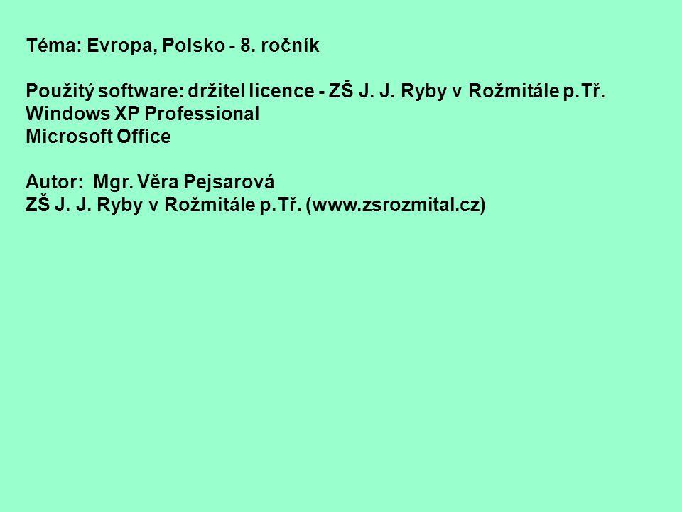 Téma: Evropa, Polsko - 8. ročník Použitý software: držitel licence - ZŠ J. J. Ryby v Rožmitále p.Tř. Windows XP Professional Microsoft Office Autor: M