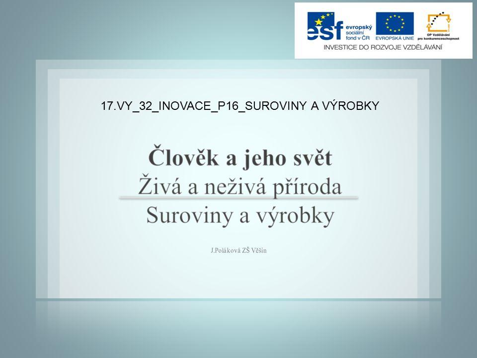 17.VY_32_INOVACE_P16_SUROVINY A VÝROBKY