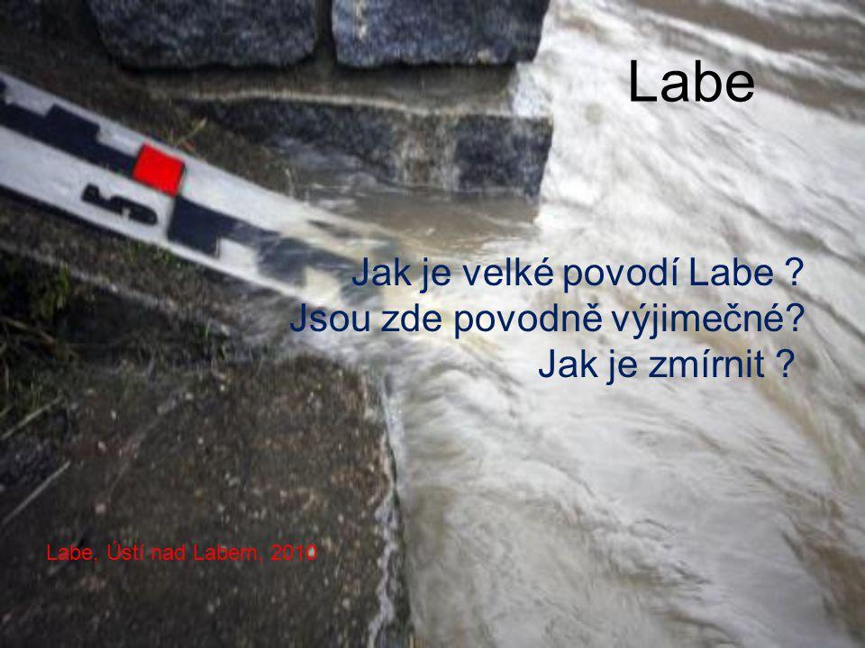 Labe, Ústí nad Labem, 2010 Labe Jak je velké povodí Labe ? Jsou zde povodně výjimečné? Jak je zmírnit ?