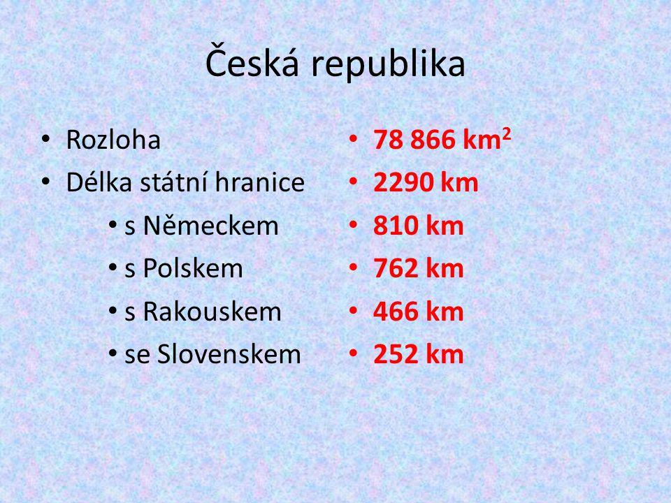 Česká republika Rozloha Délka státní hranice s Německem s Polskem s Rakouskem se Slovenskem 78 866 km 2 2290 km 810 km 762 km 466 km 252 km