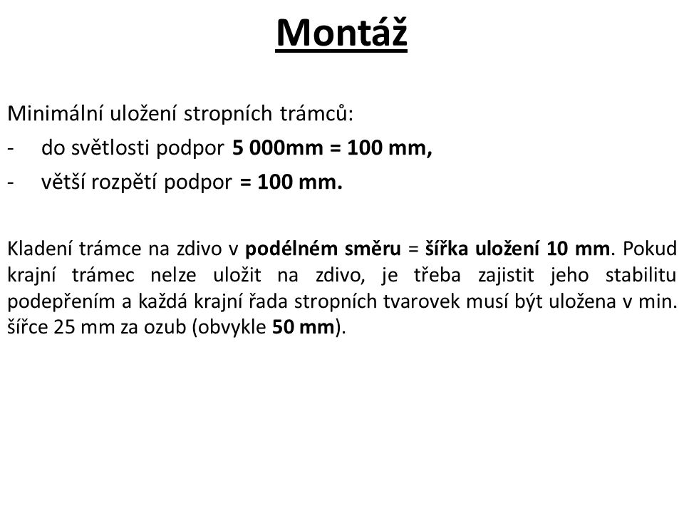 Montáž Minimální uložení stropních trámců: -do světlosti podpor 5 000mm = 100 mm, -větší rozpětí podpor = 100 mm. Kladení trámce na zdivo v podélném s