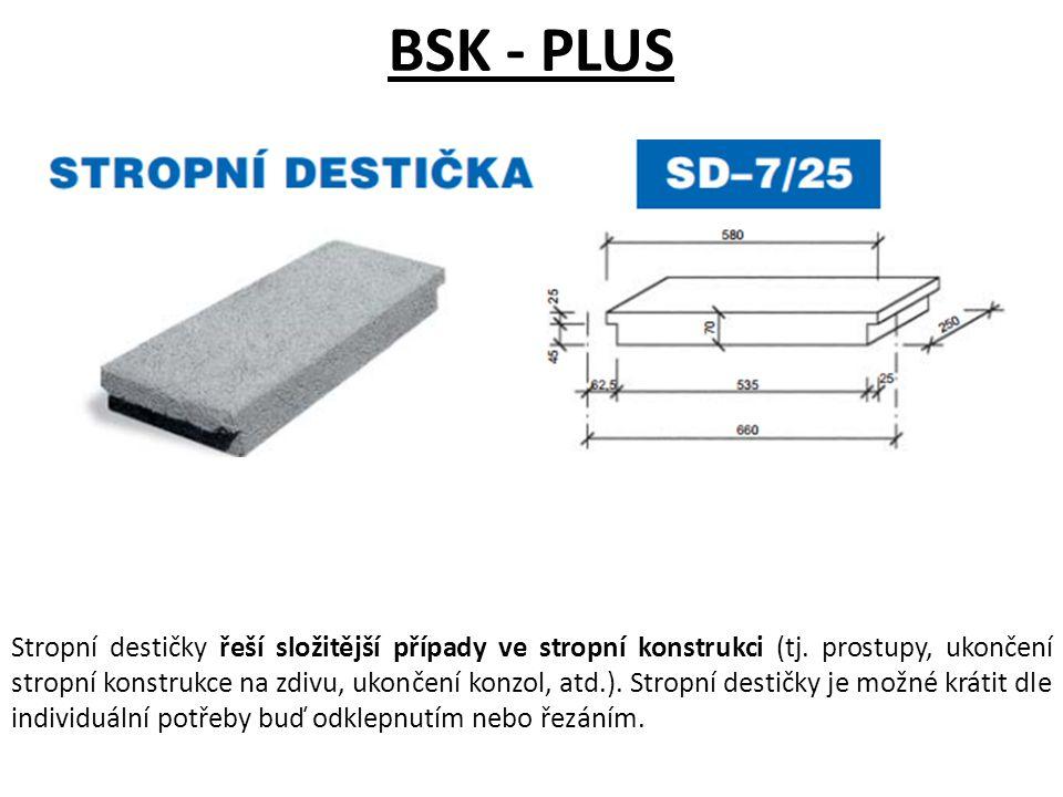 BSK - PLUS Stropní destičky řeší složitější případy ve stropní konstrukci (tj. prostupy, ukončení stropní konstrukce na zdivu, ukončení konzol, atd.).