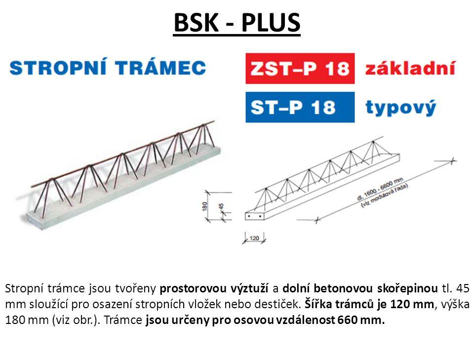 BSK - PLUS Stropní trámce jsou tvořeny prostorovou výztuží a dolní betonovou skořepinou tl. 45 mm sloužící pro osazení stropních vložek nebo destiček.
