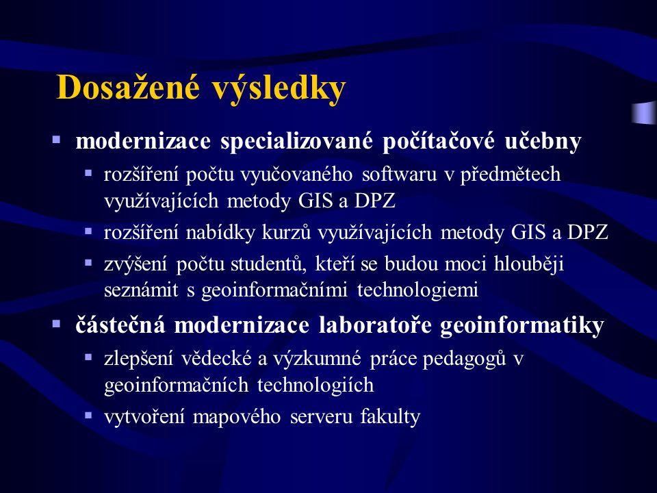 Dosažené výsledky  modernizace specializované počítačové učebny  rozšíření počtu vyučovaného softwaru v předmětech využívajících metody GIS a DPZ  rozšíření nabídky kurzů využívajících metody GIS a DPZ  zvýšení počtu studentů, kteří se budou moci hlouběji seznámit s geoinformačními technologiemi  částečná modernizace laboratoře geoinformatiky  zlepšení vědecké a výzkumné práce pedagogů v geoinformačních technologiích  vytvoření mapového serveru fakulty