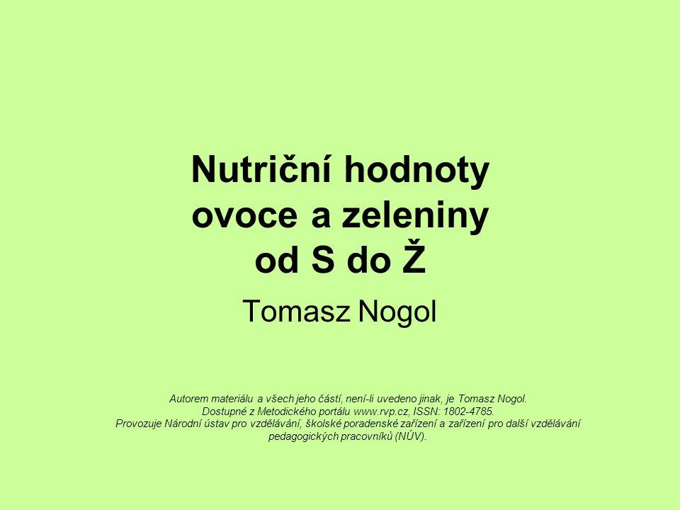 Nutriční hodnoty ovoce a zeleniny od S do Ž Tomasz Nogol Autorem materiálu a všech jeho částí, není-li uvedeno jinak, je Tomasz Nogol. Dostupné z Meto