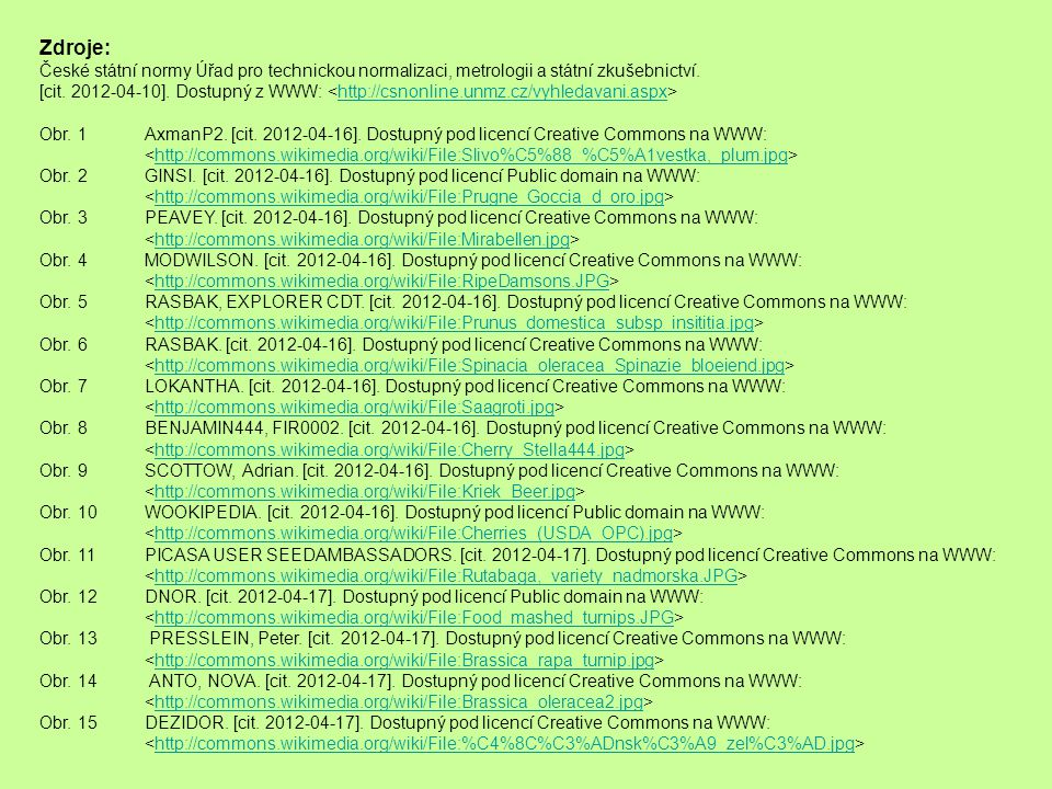Zdroje: České státní normy Úřad pro technickou normalizaci, metrologii a státní zkušebnictví. [cit. 2012-04-10]. Dostupný z WWW: http://csnonline.unmz