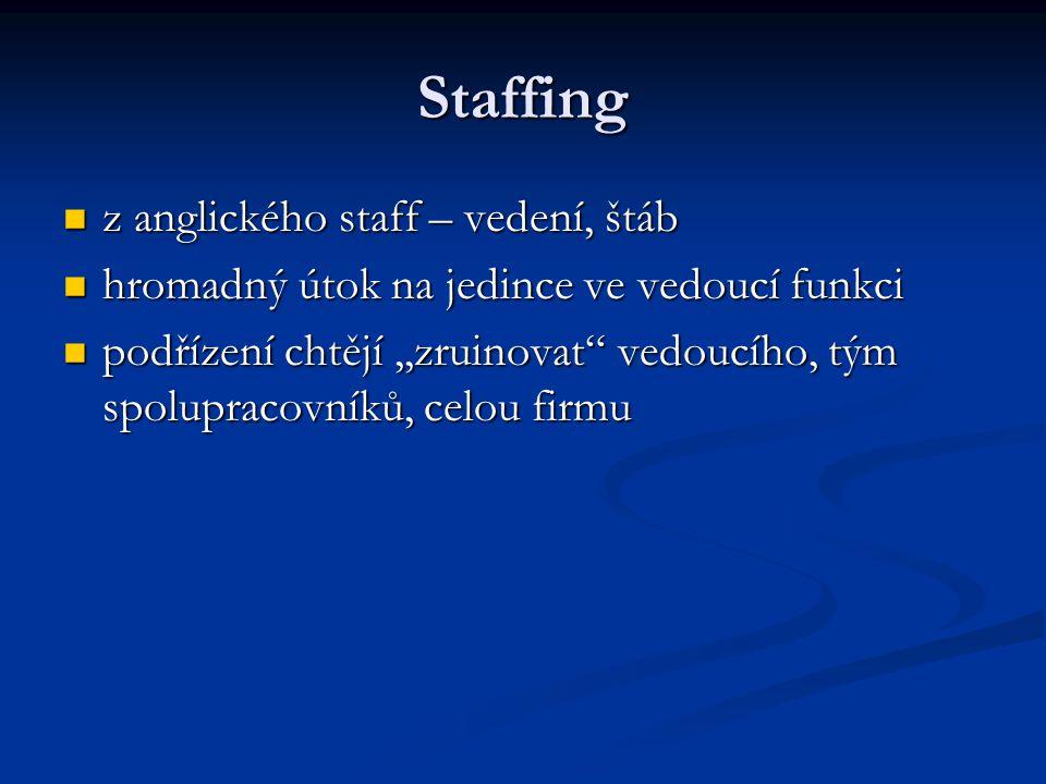 Staffing z anglického staff – vedení, štáb z anglického staff – vedení, štáb hromadný útok na jedince ve vedoucí funkci hromadný útok na jedince ve vedoucí funkci podřízení chtějí,,zruinovat vedoucího, tým spolupracovníků, celou firmu podřízení chtějí,,zruinovat vedoucího, tým spolupracovníků, celou firmu