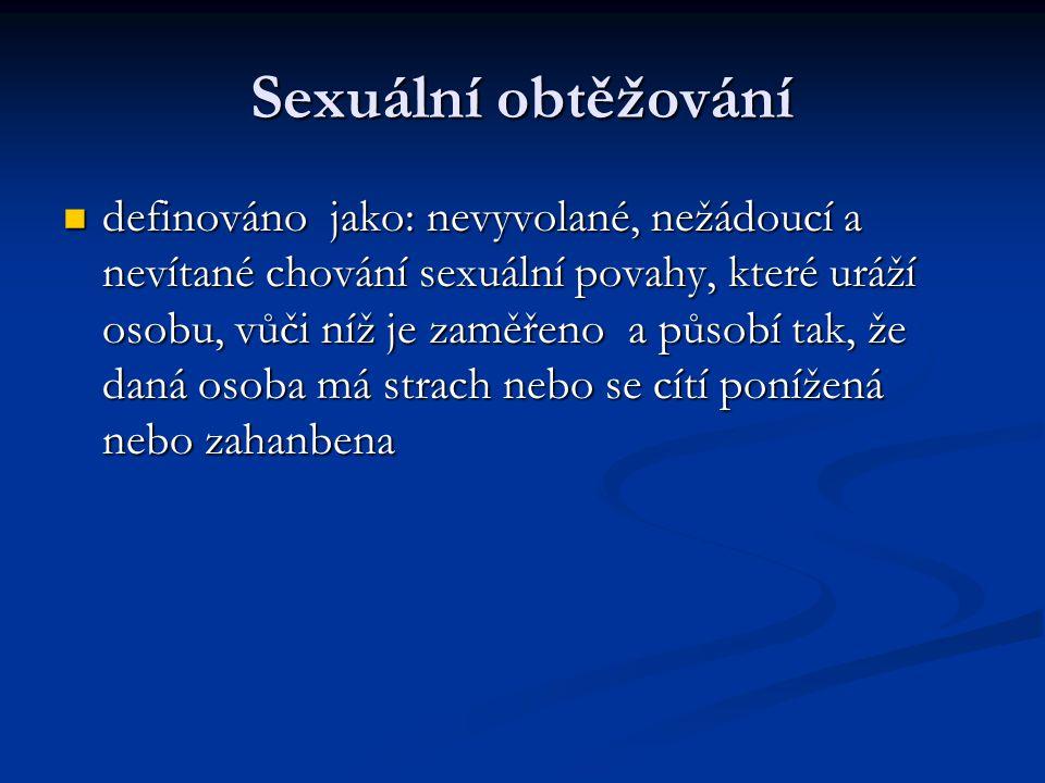Sexuální obtěžování definováno jako: nevyvolané, nežádoucí a nevítané chování sexuální povahy, které uráží osobu, vůči níž je zaměřeno a působí tak, ž