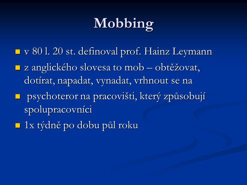 Mobbing v 80 l. 20 st. definoval prof. Hainz Leymann v 80 l. 20 st. definoval prof. Hainz Leymann z anglického slovesa to mob – obtěžovat, dotírat, na