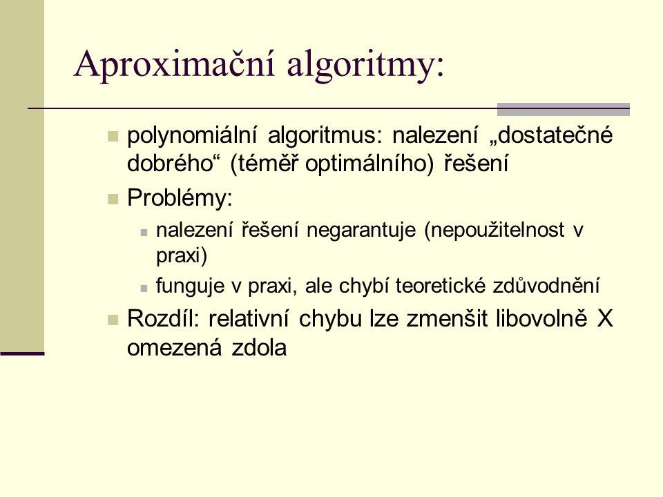 """Aproximační algoritmy: polynomiální algoritmus: nalezení """"dostatečné dobrého"""" (téměř optimálního) řešení Problémy: nalezení řešení negarantuje (nepouž"""