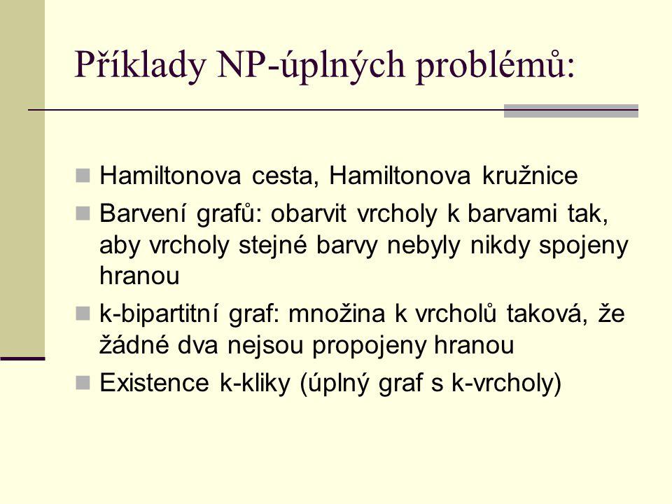 Příklady NP-úplných problémů: Hamiltonova cesta, Hamiltonova kružnice Barvení grafů: obarvit vrcholy k barvami tak, aby vrcholy stejné barvy nebyly ni