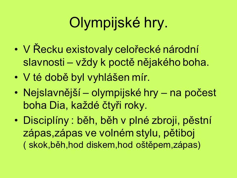 Olympijské hry. V Řecku existovaly celořecké národní slavnosti – vždy k poctě nějakého boha. V té době byl vyhlášen mír. Nejslavnější – olympijské hry