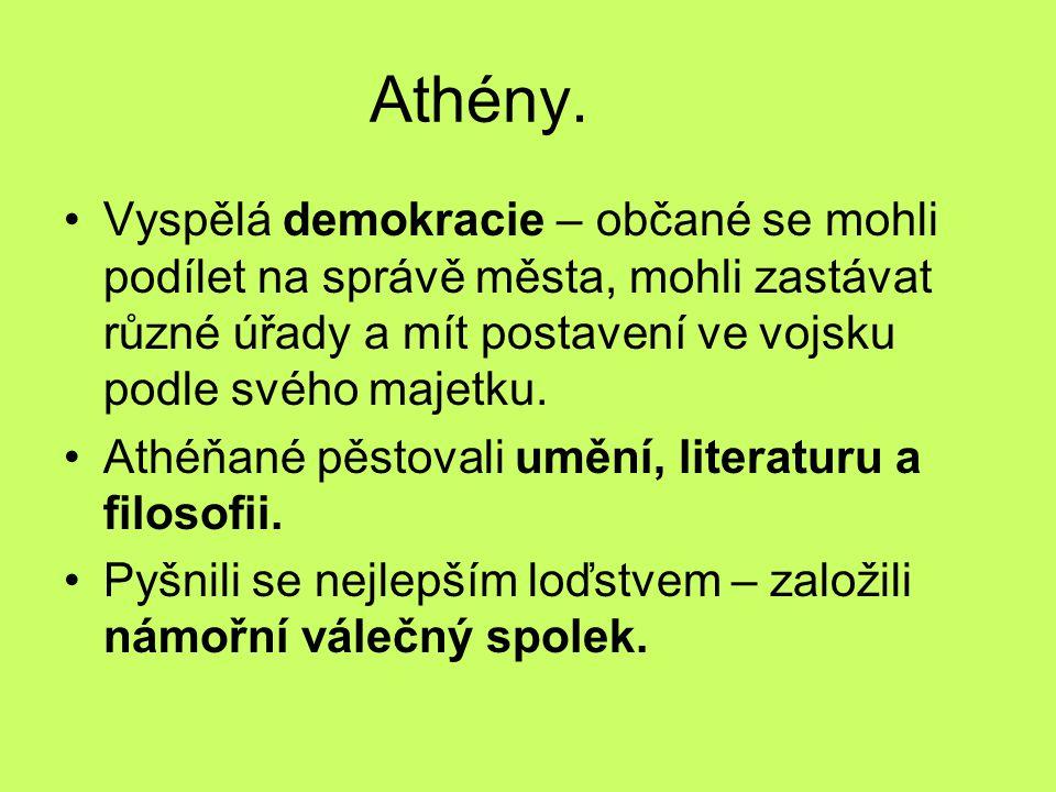 Athény. Vyspělá demokracie – občané se mohli podílet na správě města, mohli zastávat různé úřady a mít postavení ve vojsku podle svého majetku. Athéňa
