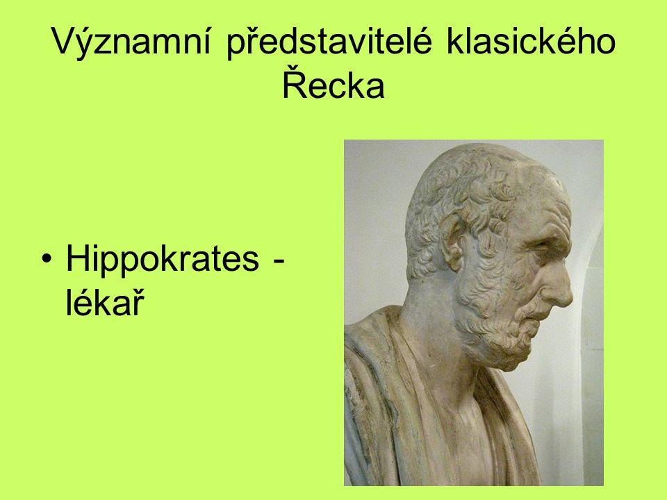 Významní představitelé klasického Řecka Hippokrates - lékař