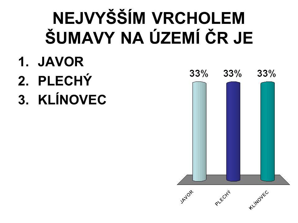 NEJVYŠŠÍM VRCHOLEM ŠUMAVY NA ÚZEMÍ ČR JE 1.JAVOR 2.PLECHÝ 3.KLÍNOVEC