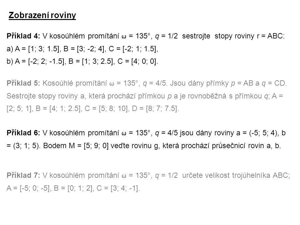 Příklad 5: Kosoúhlé promítání  = 135°, q = 4/5. Jsou dány přímky p = AB a q = CD. Sestrojte stopy roviny a, která prochází přímkou p a je rovnoběžná