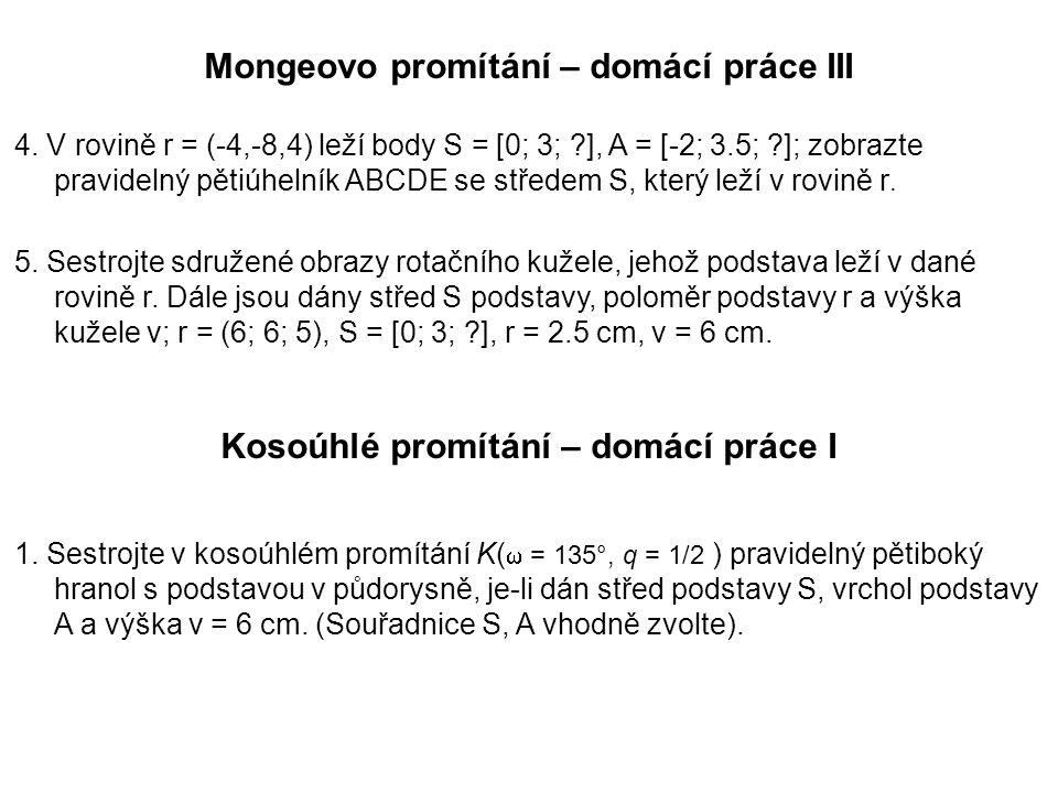 Mongeovo promítání – domácí práce III 4. V rovině r = (-4,-8,4) leží body S = [0; 3; ?], A = [-2; 3.5; ?]; zobrazte pravidelný pětiúhelník ABCDE se st