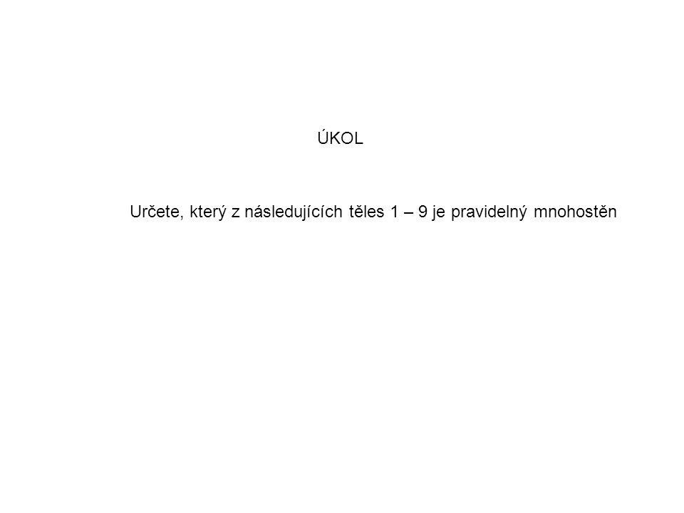 Určete, který z následujících těles 1 – 9 je pravidelný mnohostěn ÚKOL