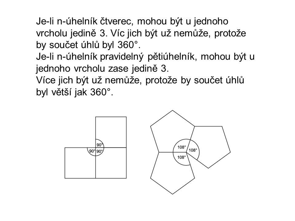 Je-li n-úhelník čtverec, mohou být u jednoho vrcholu jedině 3. Víc jich být už nemůže, protože by součet úhlů byl 360°. Je-li n-úhelník pravidelný pět