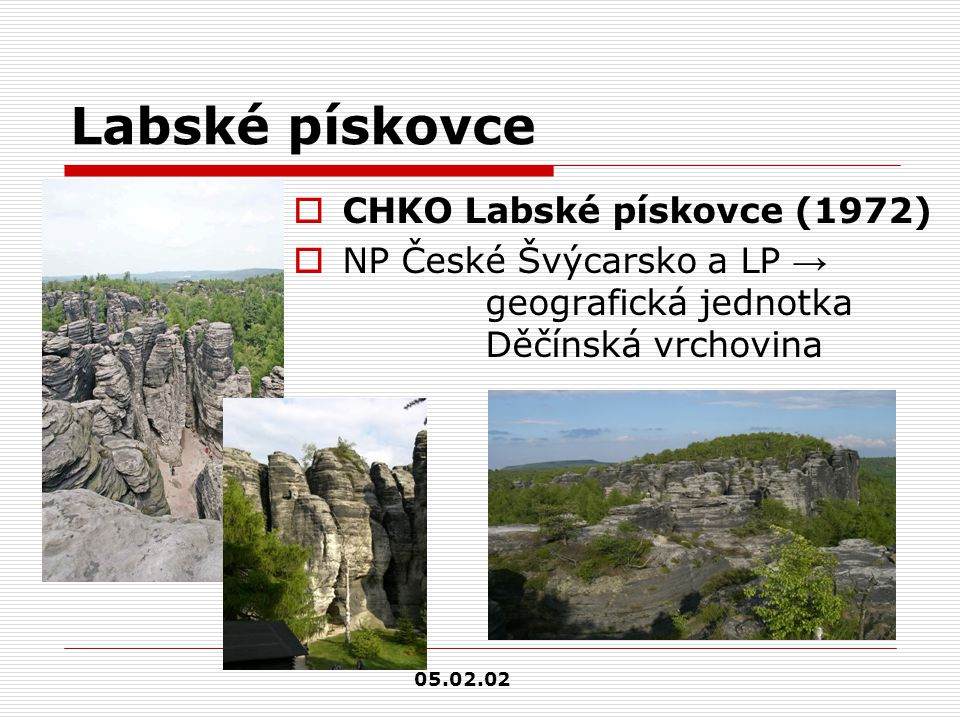 Labské pískovce  CHKO Labské pískovce (1972)  NP České Švýcarsko a LP → geografická jednotka Děčínská vrchovina 05.02.02