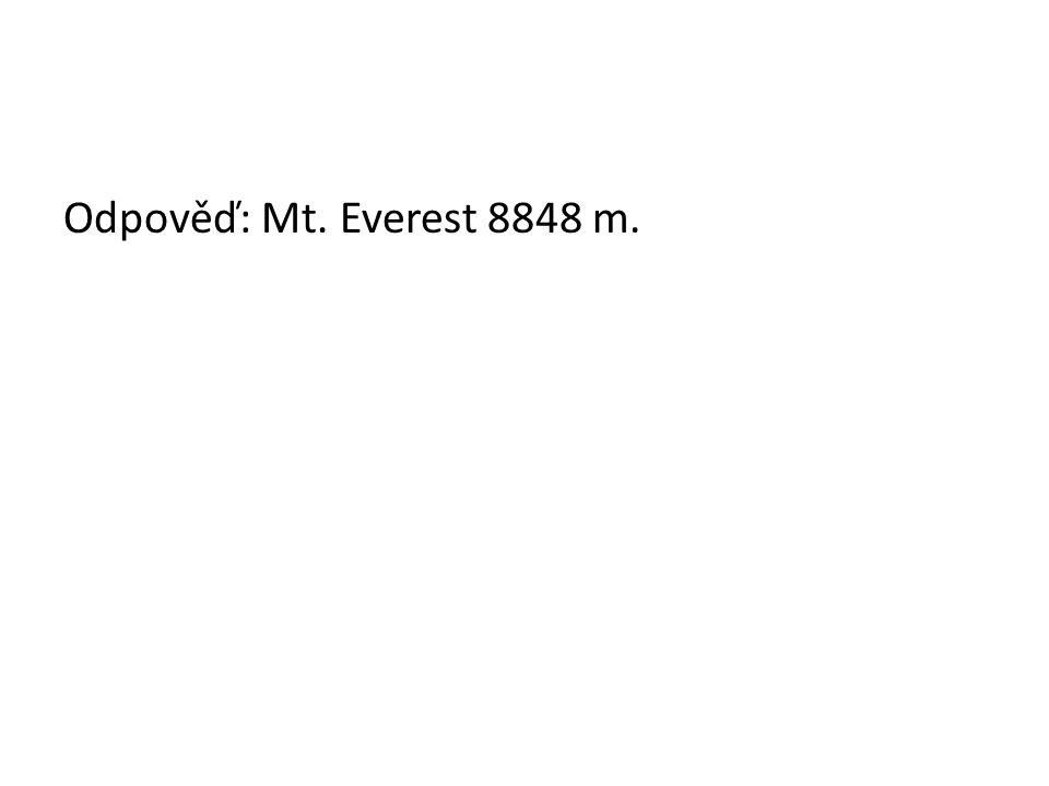 Odpověď: Mt. Everest 8848 m.
