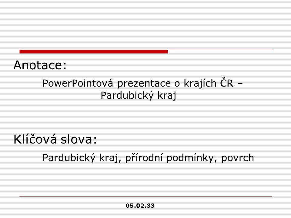 Anotace: PowerPointová prezentace o krajích ČR – Pardubický kraj Klíčová slova: Pardubický kraj, přírodní podmínky, povrch 05.02.33