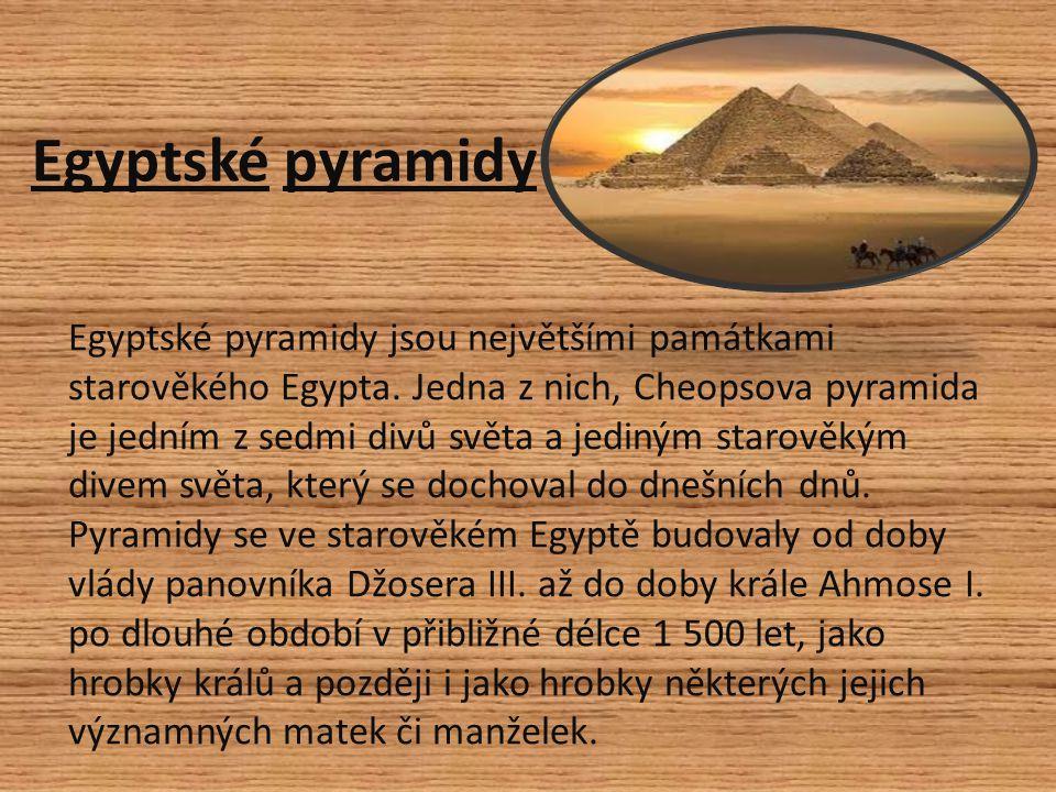 Egyptské pyramidy Egyptské pyramidy jsou největšími památkami starověkého Egypta.