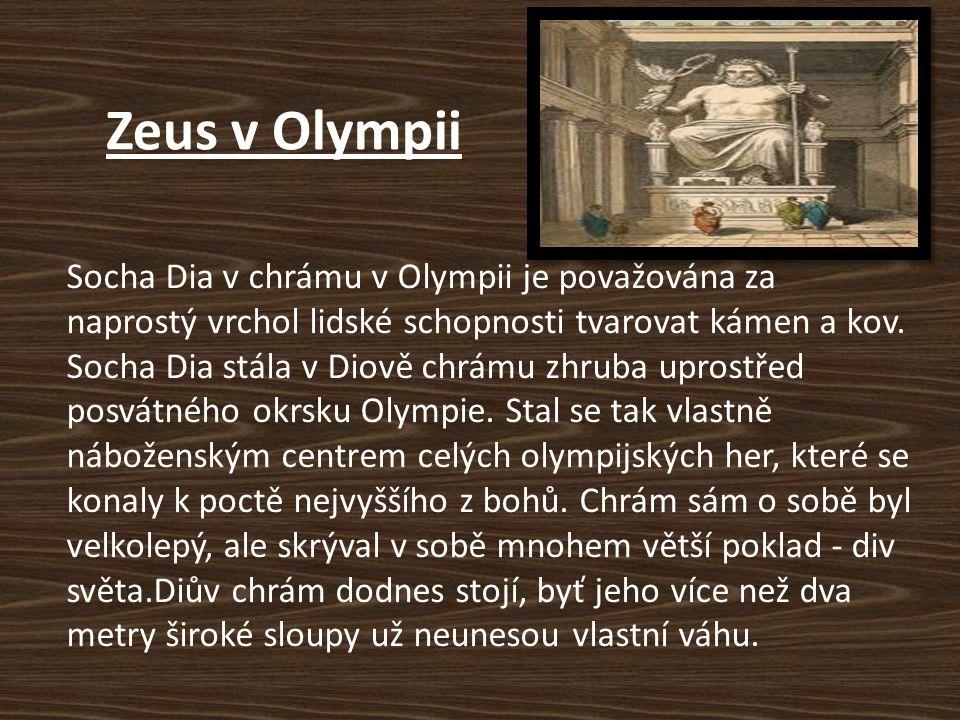 Zeus v Olympii Socha Dia v chrámu v Olympii je považována za naprostý vrchol lidské schopnosti tvarovat kámen a kov.
