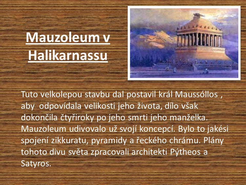 Mauzoleum v Halikarnassu Tuto velkolepou stavbu dal postavil král Maussóllos, aby odpovídala velikosti jeho života, dílo však dokončila čtyřiroky po jeho smrti jeho manželka.