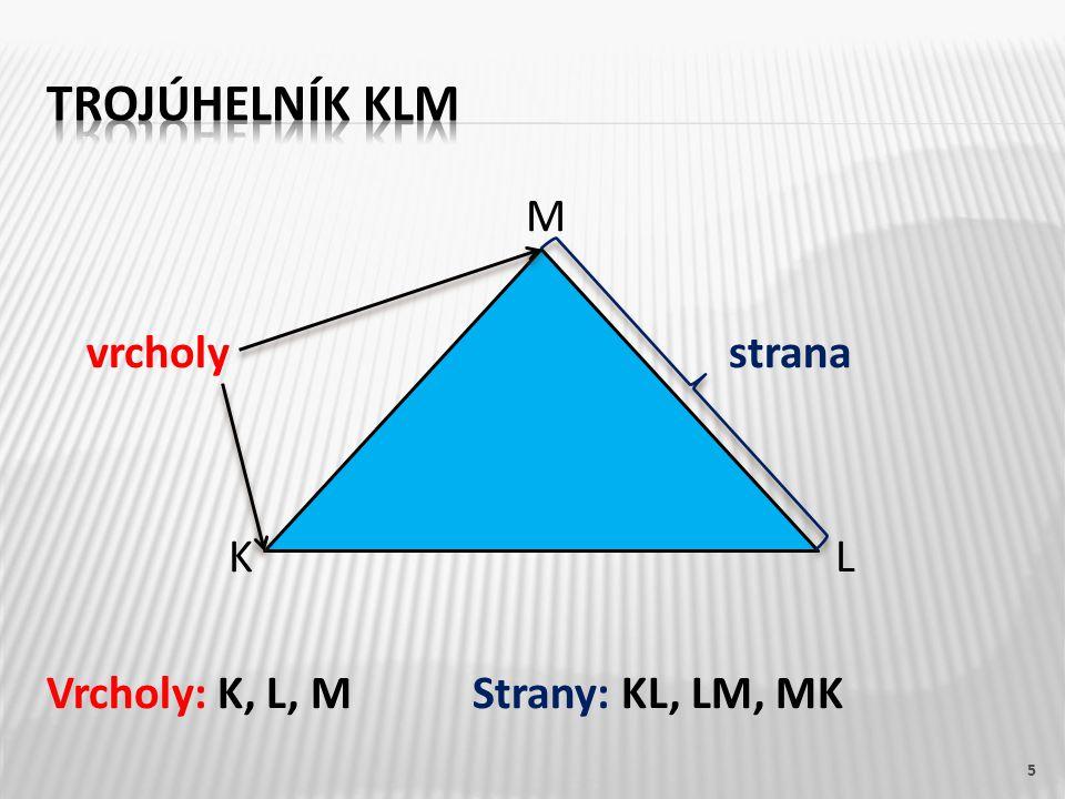 M vrcholy strana K L Vrcholy: K, L, MStrany: KL, LM, MK 5