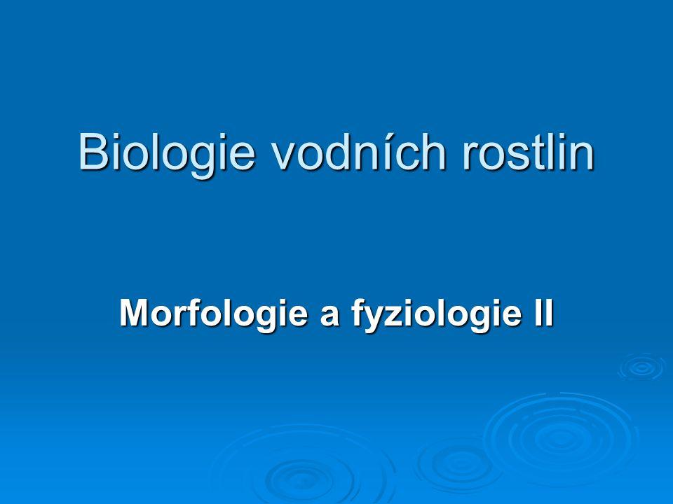 Biologie vodních rostlin Morfologie a fyziologie II
