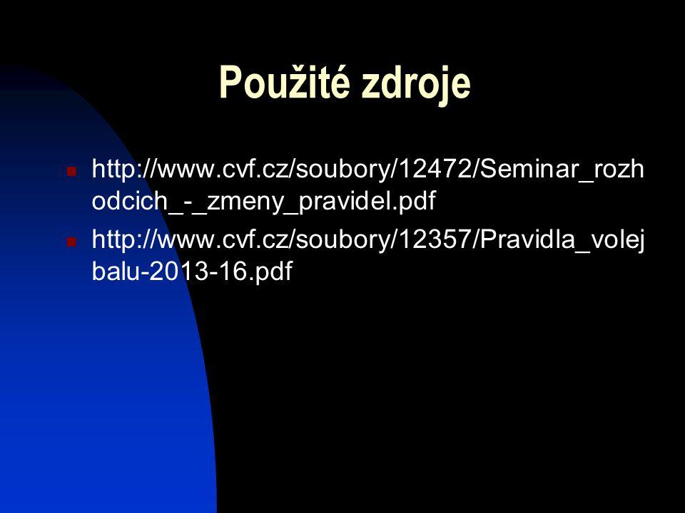 Použité zdroje http://www.cvf.cz/soubory/12472/Seminar_rozh odcich_-_zmeny_pravidel.pdf http://www.cvf.cz/soubory/12357/Pravidla_volej balu-2013-16.pdf
