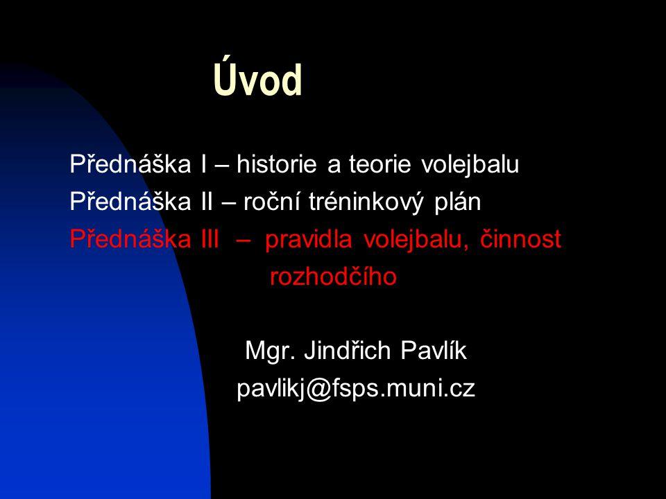 Úvod Přednáška I – historie a teorie volejbalu Přednáška II – roční tréninkový plán Přednáška III – pravidla volejbalu, činnost rozhodčího Mgr.