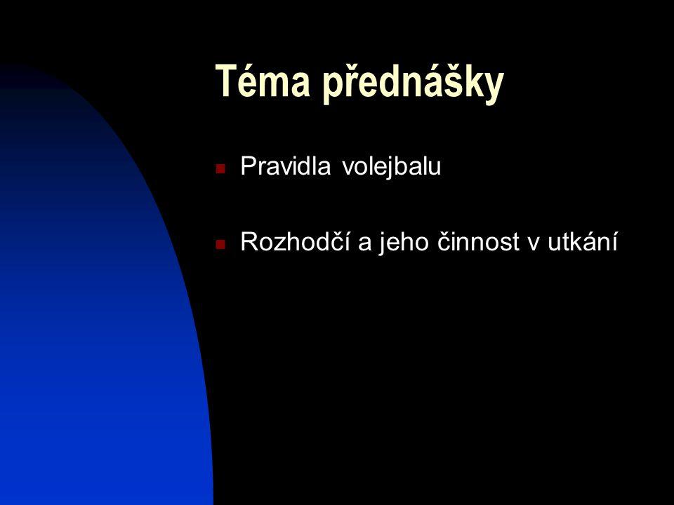 Téma přednášky Pravidla volejbalu Rozhodčí a jeho činnost v utkání
