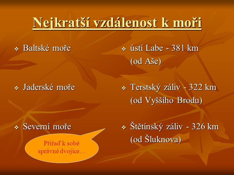 Nejkratší vzdálenost k moři  Baltské moře  Jaderské moře  Severní moře  ústí Labe - 381 km (od Aše) (od Aše)  Terstský záliv - 322 km (od Vyššího Brodu) (od Vyššího Brodu)  Štětínský záliv - 326 km (od Šluknova) (od Šluknova) Přiřaď k sobě správné dvojice…