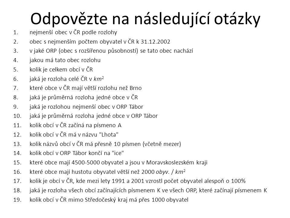 Odpovězte na následující otázky 1.nejmenší obec v ČR podle rozlohy 2.obec s nejmenším počtem obyvatel v ČR k 31.12.2002 3.v jaké ORP (obec s rozšířeno