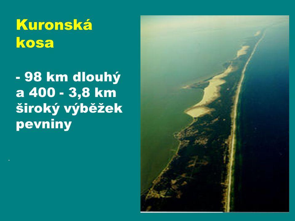 Kuronská kosa - 98 km dlouhý a 400 - 3,8 km široký výběžek pevniny.