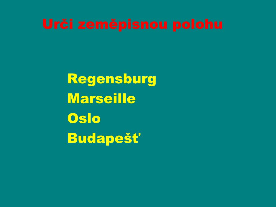 Regensburg Marseille Oslo Budapešť Urči zeměpisnou polohu