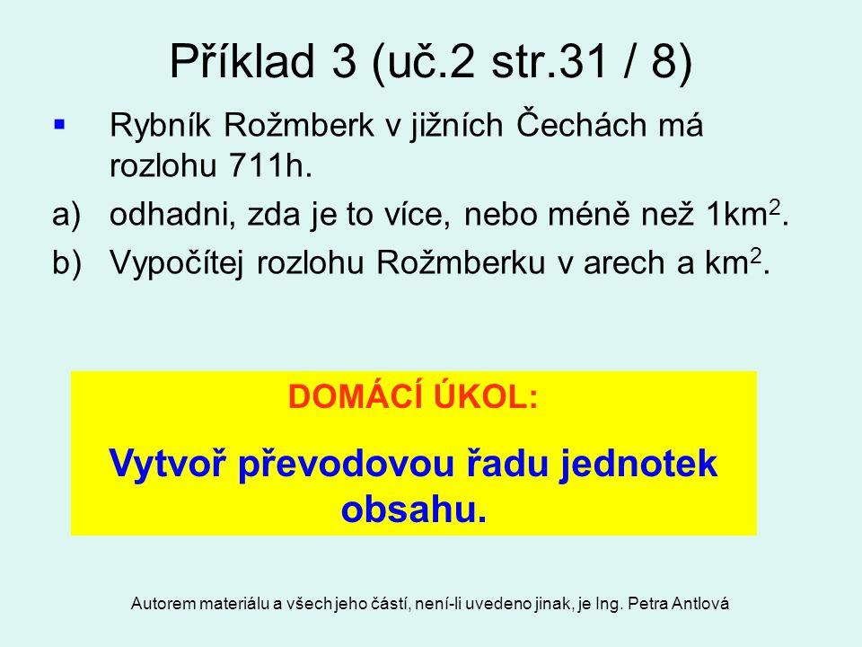Autorem materiálu a všech jeho částí, není-li uvedeno jinak, je Ing. Petra Antlová Příklad 3 (uč.2 str.31 / 8)  Rybník Rožmberk v jižních Čechách má