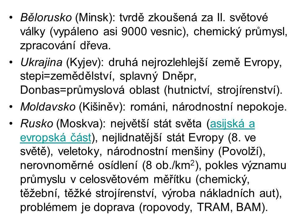 Bělorusko (Minsk): tvrdě zkoušená za II. světové války (vypáleno asi 9000 vesnic), chemický průmysl, zpracování dřeva. Ukrajina (Kyjev): druhá nejrozl