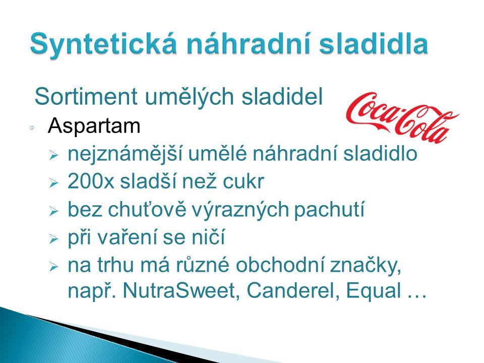 Sortiment umělých sladidel ◦ Aspartam  nejznámější umělé náhradní sladidlo  200x sladší než cukr  bez chuťově výrazných pachutí  při vaření se ničí  na trhu má různé obchodní značky, např.