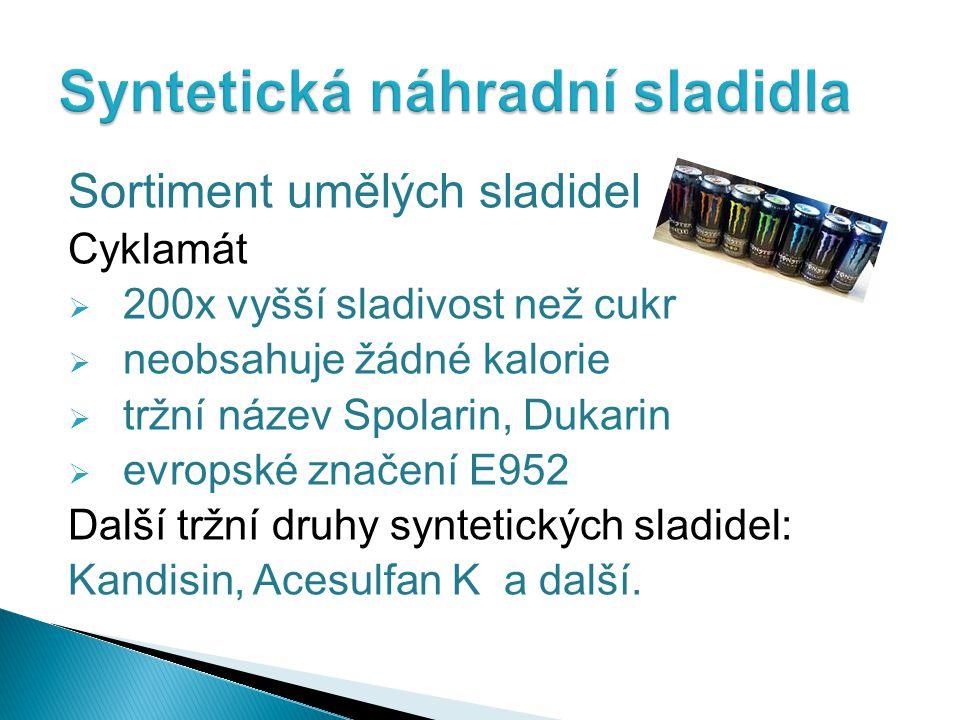 Sortiment umělých sladidel Cyklamát  200x vyšší sladivost než cukr  neobsahuje žádné kalorie  tržní název Spolarin, Dukarin  evropské značení E952 Další tržní druhy syntetických sladidel: Kandisin, Acesulfan K a další.