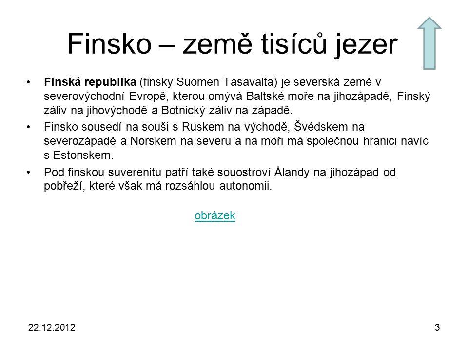22.12.20123 Finsko – země tisíců jezer Finská republika (finsky Suomen Tasavalta) je severská země v severovýchodní Evropě, kterou omývá Baltské moře