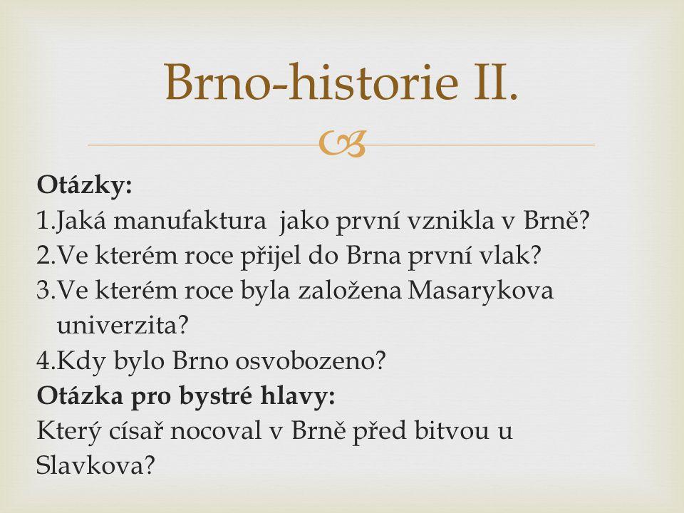  Otázky: 1.Jaká manufaktura jako první vznikla v Brně? 2.Ve kterém roce přijel do Brna první vlak? 3.Ve kterém roce byla založena Masarykova univerzi